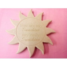 18mm MDF Sun Engraved with (you are my Sunshine)